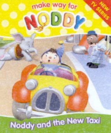 Make Way For Noddy: Noddy And The New Taxi by Enid Blyton