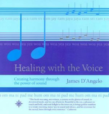 Healing With The Voice by James D'Angelo