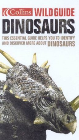 Collins Wild Guide: Dinosaurs by Adam Yates