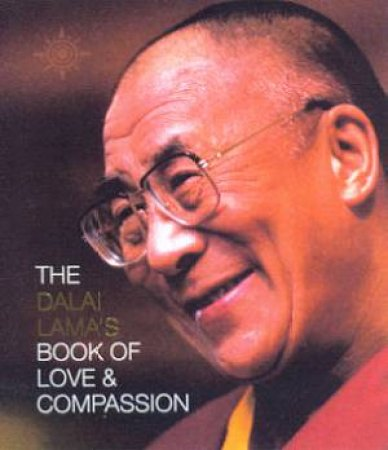 The Dalai Lama's Book Of Love & Compassion by The Dalai Lama