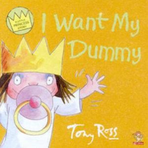 A Little Princess Story: I Want My Dummy by Tony Ross