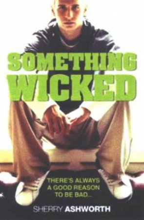 Something Wicked: There's Always A Reason To Be Bad by Sherry Ashworth