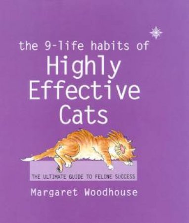 The 9-Life Habits Of Highly Effective Cats by Margaret Woodhouse