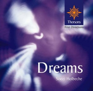 Thorsons First Directions: Dreams by Soozi Holbeche