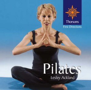 Thorsons First Directions: Pilates by Leslie Ackland