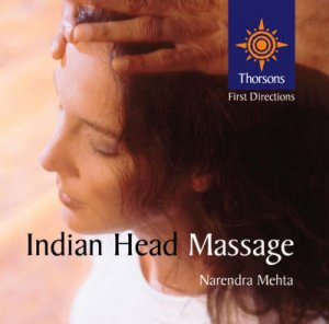 Thorsons First Directions: Indian Head Massage by Narendra Mehta