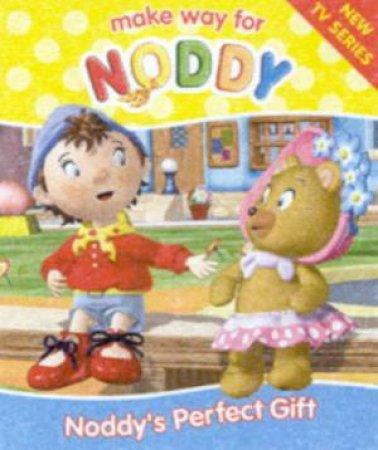 Make Way For Noddy: Noddy's Perfect Gift by Enid Blyton