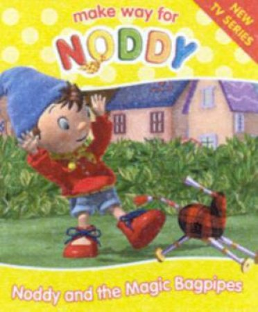 Make Way For Noddy: Noddy And The Magic Bagpipes by Enid Blyton
