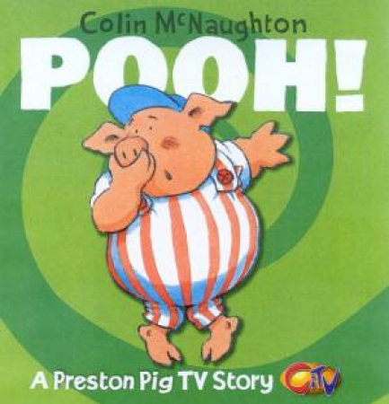 Preston Pig TV Story: Pooh! - TV Tie-In by Colin McNaughton