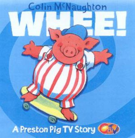 Preston Pig TV Story: Whee! by Colin McNaughton
