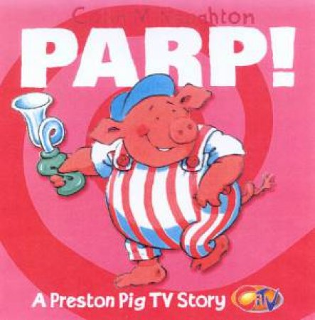 Preston Pig TV Story: Parp! - TV Tie-In by Colin McNaughton