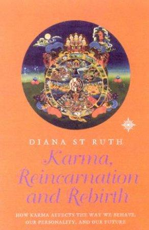 Karma, Reincarnation And Rebirth by Diana St Ruth