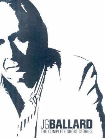 J G Ballard: The Complete Short Stories by J G Ballard