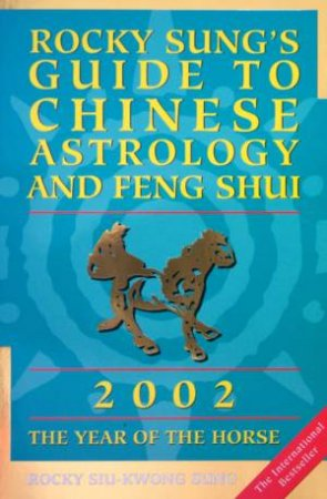 Rocky Sung's Guide To Chinese Astrology And Feng Shui 2002 by Rocky Siu-Kwong Sung