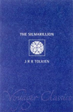 Voyager Classics: The Silmarillion by J R R Tolkien