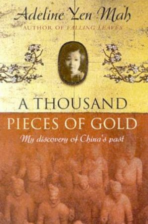 A Thousand Pieces Of Gold: My Discovery Of China's Past by Adeline Yen Mah