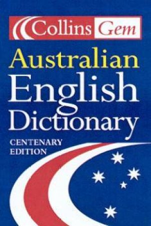 Collins Gem: Australian English Dictionary - Centenary Edition by Various
