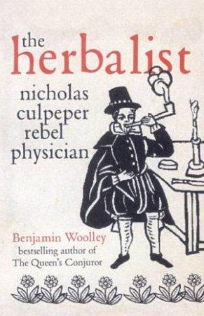 The Herbalist: Nicholas Culpeper, Rebel Physician by Benjamin Woolley