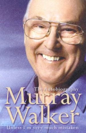 Murray Walker: Unless I'm Very Much Mistaken: The Autobiography by Murray Walker