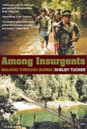 Among Insurgents: Walking Through Burma by Shelby Tucker