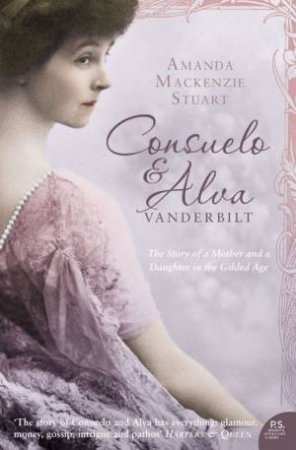 Consuelo and Alva: The Story of a Mother and Daughter in the Gilded Age by Amanda MacKenzie Stuart