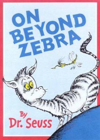 Dr Seuss: On Beyond Zebra by Dr Seuss