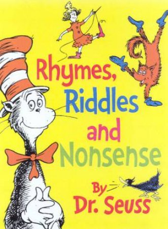 Dr Seuss: Rhymes, Riddles And Nonsense by Dr Seuss