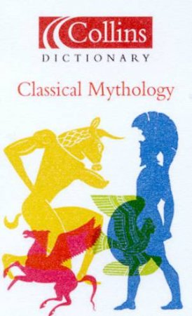 Collins Dictionary Of Classic Mythology by Various