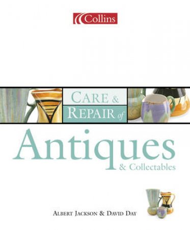 Collins Care & Repair Of Antiques & Collectables by Albert Jackson & David Day
