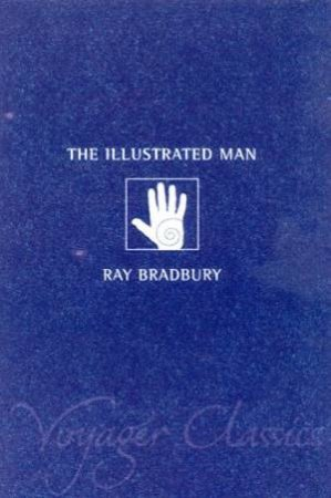 Voyager Classics: The Illustrated Man by Ray Bradbury