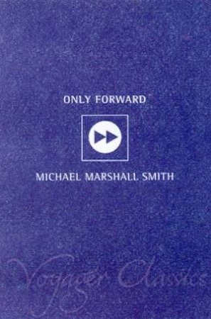 Voyager Classics: Only Forward by Michael Marshall Smith