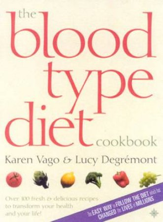 The Blood Type Diet Cookbook by Karen Vago & Lucy Degremont