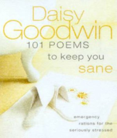 101 Poems To Keep You Sane by Daisy Goodwin