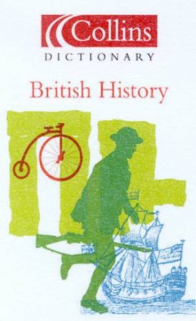 Collins Dictionary Of British History by Various