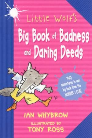 Little Wolf's Big Book Of Badness And Daring Deeds by Ian Whybrow