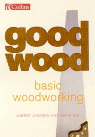 Collins Good Wood: Basic Woodworking by Albert Jackson & David Day