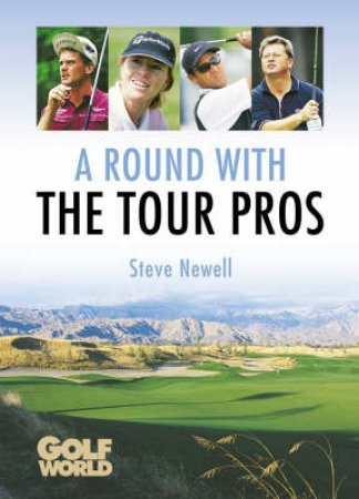 Golf World: A Round With The Tour Pros by Steve Newell