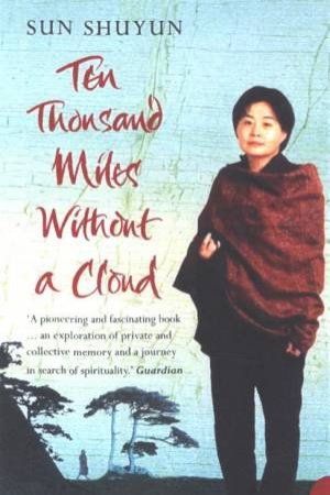 Ten Thousand Miles Without A Cloud by Sun Shuyun