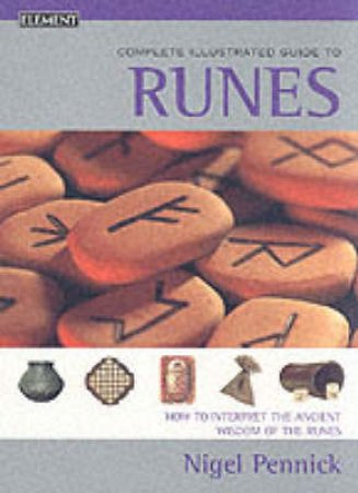 Element Complete Illustrated Guide To Runes by Nigel Pennick