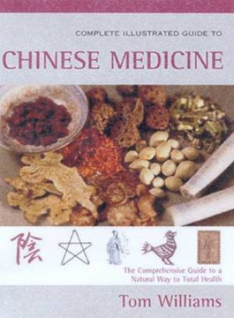 Element Complete Illustrated Guide To Chinese Medicine by Tom Williams