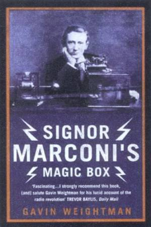 Signor Marconi's Magic Box: The Invention That Sparked The Radio Revolution by Gavin Weightman