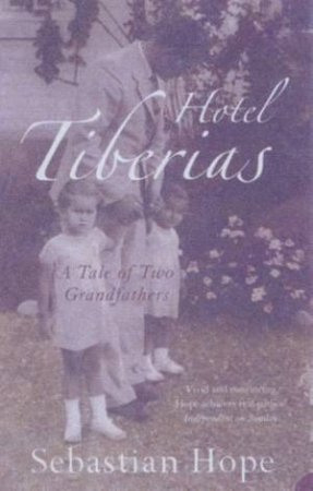 Hotel Tiberias:  A Tale Of Two Grandfathers by Sebastian Hope