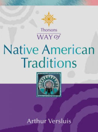 Thorsons Way Of Native American Traditions by Arthur Versluis