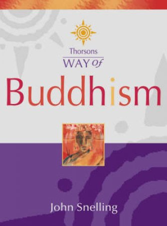 Thorsons Way Of Buddhism by John Snelling