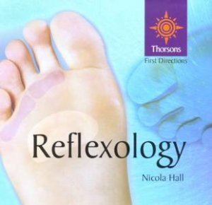 Thorsons First Directions: Reflexology by Nicola Hall