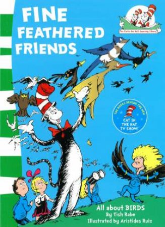 Dr Seuss: Fine Feathered Friends: All About Birds by Tish Rabe