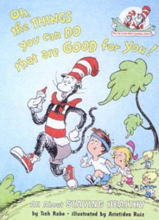 Dr Seuss Beginner Books: Oh, The Things You Can Do That Are Good For You!: All About Staying Healthy by Tish Rabe