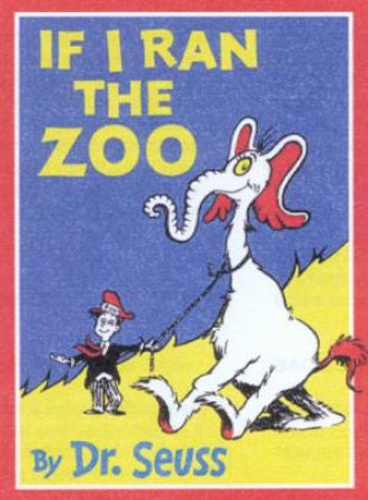 Dr Seuss: If I Ran The Zoo by Dr Seuss