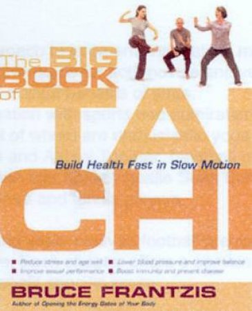 The Big Book Of Tai Chi by Bruce Frantzis