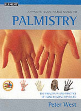 Element Complete Illustrated Guide To Palmistry by Peter West